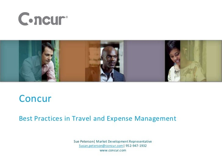 ConcurBest Practices in Travel and Expense Management                Sue Peterson| Market Development Representative      ...