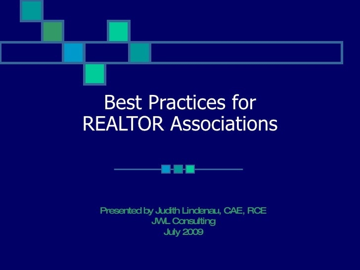 Best Practices for REALTOR Associations Presented by Judith Lindenau, CAE, RCE JWL Consulting October 2009 JWL Associates