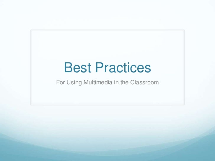 Best PracticesFor Using Multimedia in the Classroom