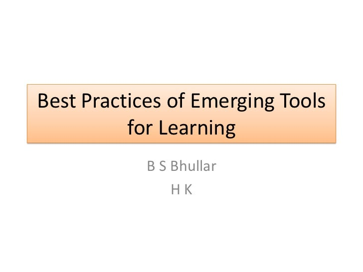 Best Practices of Emerging Tools          for Learning            B S Bhullar                HK