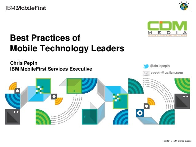 Best Practices of Mobile Technology Leaders Chris Pepin IBM MobileFirst Services Executive  @chrispepin cpepin@us.ibm.com ...