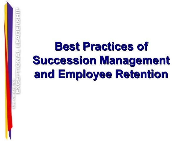 Best Practices ofBest Practices of Succession ManagementSuccession Management and Employee Retentionand Employee Retention