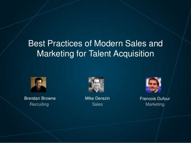 Best Practices of Modern Sales and Marketing for Talent Acquisition  Brendan Browne Recruiting  Mike Derezin Sales  Franco...