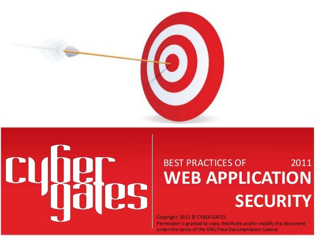 WEB APPLICATION SECURITY BEST PRACTICES OF 2011 Copyright 2011 © CYBER GATES Permission is granted to copy, distribute and...