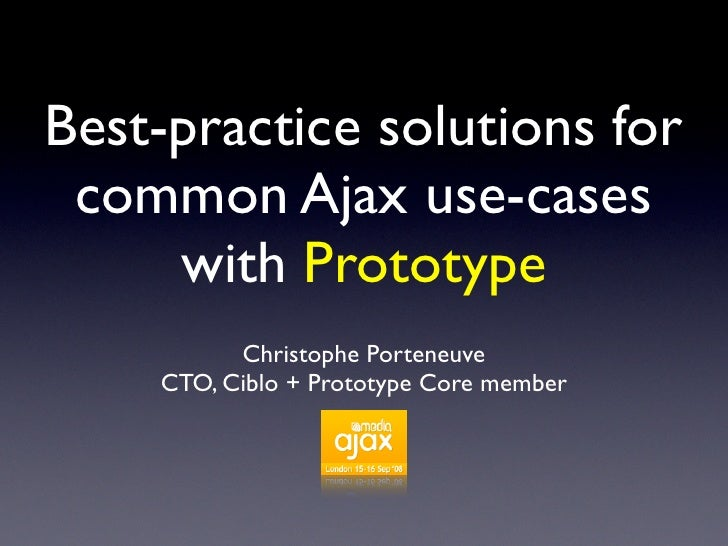 Best-practice solutions for  common Ajax use-cases      with Prototype           Christophe Porteneuve     CTO, Ciblo + Pr...