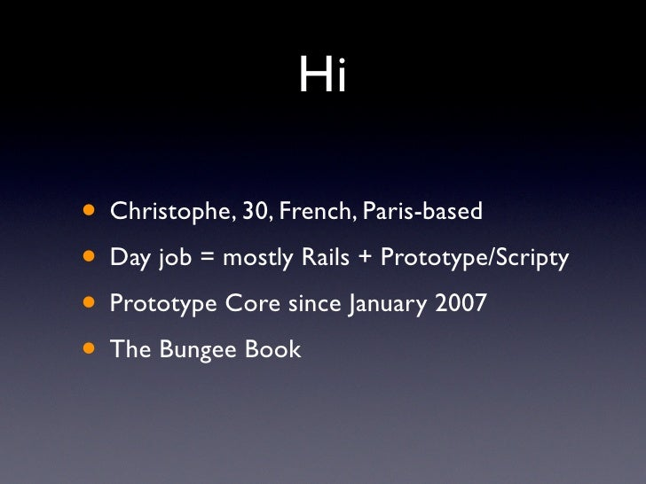 Hi  • Christophe, 30, French, Paris-based • Day job = mostly Rails + Prototype/Scripty • Prototype Core since January 2007...