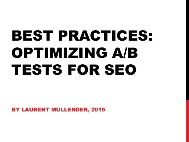 BEST PRACTICES: OPTIMIZING A/B TESTS FOR SEO BY LAURENT MÜLLENDER, 2015