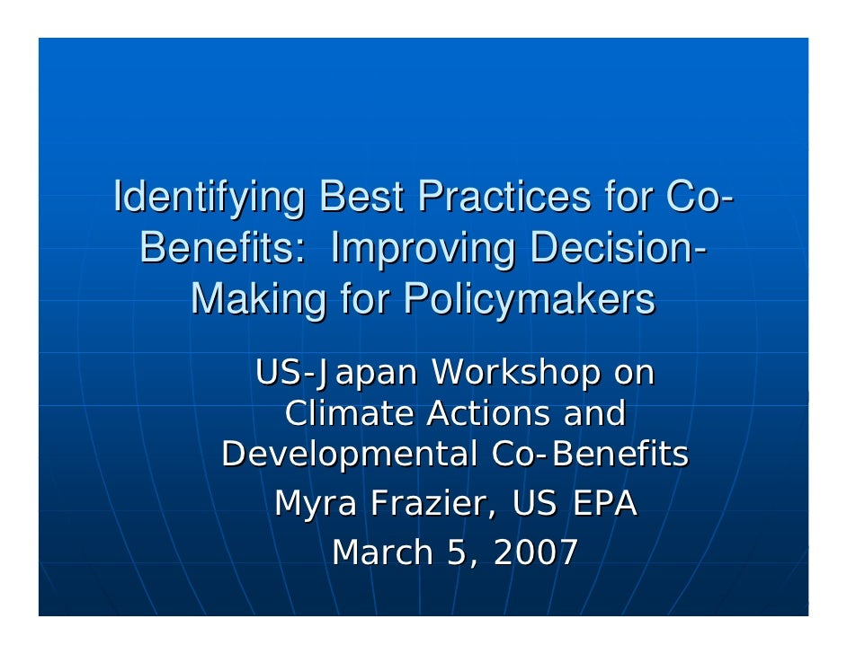 Identifying Best Practices for Co-  Benefits: Improving Decision-    Making for Policymakers      US-Japan Workshop on    ...