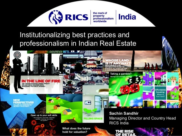 Institutionalizing best practices andprofessionalism in Indian Real Estate                            Sachin Sandhir      ...