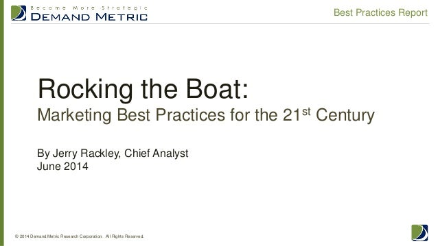 Rocking the Boat: Marketing Best Practices for the 21st Century © 2014 Demand Metric Research Corporation. All Rights Rese...