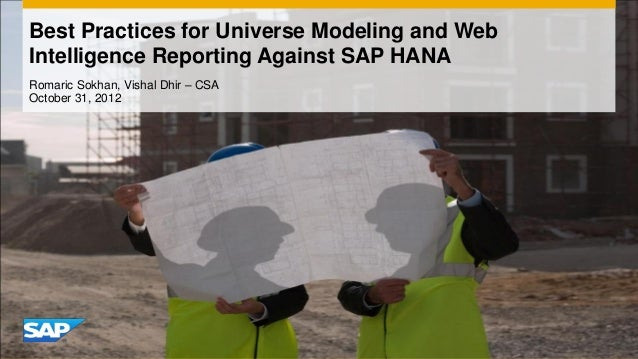 Best Practices for Universe Modeling and Web Intelligence Reporting Against SAP HANA Romaric Sokhan, Vishal Dhir – CSA Oct...