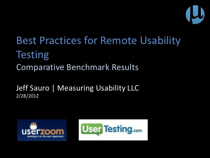 Best Practices for Remote UsabilityTestingComparative Benchmark ResultsJeff Sauro | Measuring Usability LLC2/28/2012