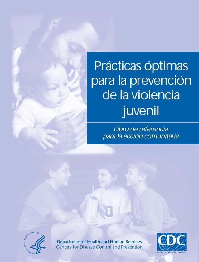 Prácticas óptimas  para la prevención  de la violencia  juvenil  Libro de referencia  para la acción comunitaria  Departme...