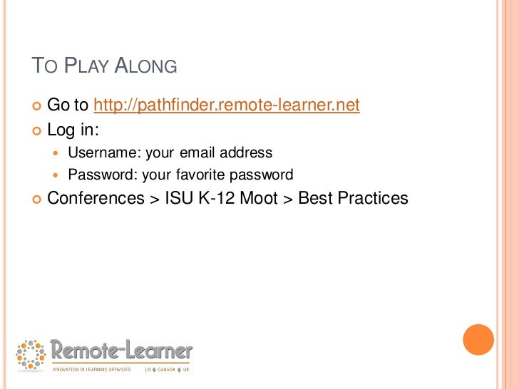 TO PLAY ALONG Go to http://pathfinder.remote-learner.net Log in:     Username: your email address     Password: your f...