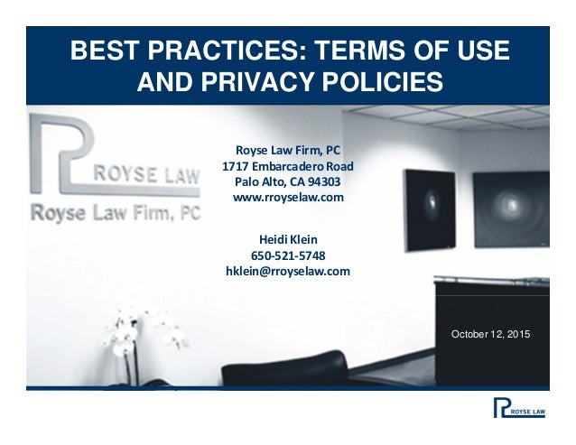 BEST PRACTICES: TERMS OF USE AND PRIVACY POLICIES Royse Law Firm, PC 1717 Embarcadero Road Palo Alto, CA 94303 www.rroysel...