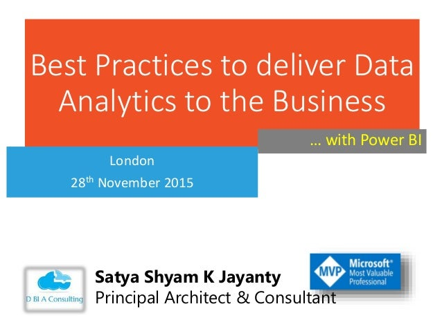 Best Practices to deliver Data Analytics to the Business London 28th November 2015 Satya Shyam K Jayanty Principal Archite...