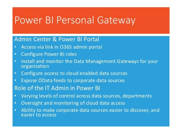 Data Management Gateway - Conceptual Power BI Admin Center Allows IT to configure, manage and monitor access to corporate ...