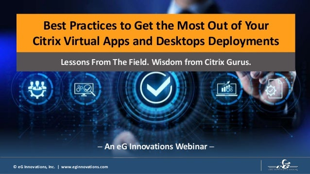 1 © 2019 Citrix© eG Innovations, Inc. | www.eginnovations.com Best Practices to Get the Most Out of Your Citrix Virtual Ap...