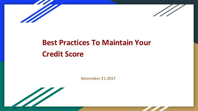 Best Practices To Maintain Your Credit Score November 21 2017