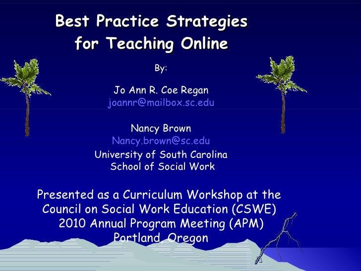 Best Practice Strategies  for Teaching Online  By: Jo Ann R. Coe Regan [email_address] Nancy Brown [email_address] Univers...