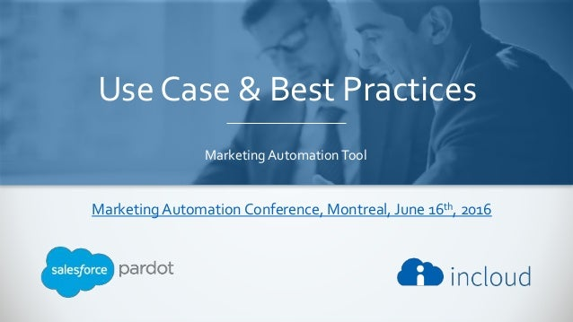 Use Case & Best Practices Marketing AutomationTool MarketingAutomation Conference, Montreal, June 16th, 2016