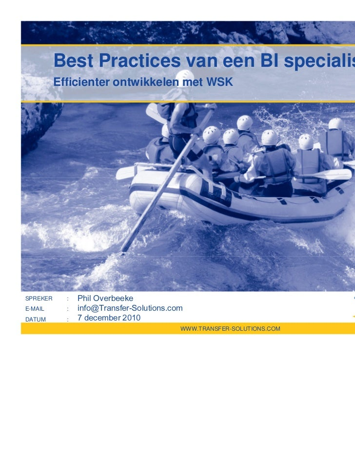 Best Practices van een BI specialist          Efficienter ontwikkelen met WSKSPREKER     :   Phil OverbeekeE-MAIL      :  ...