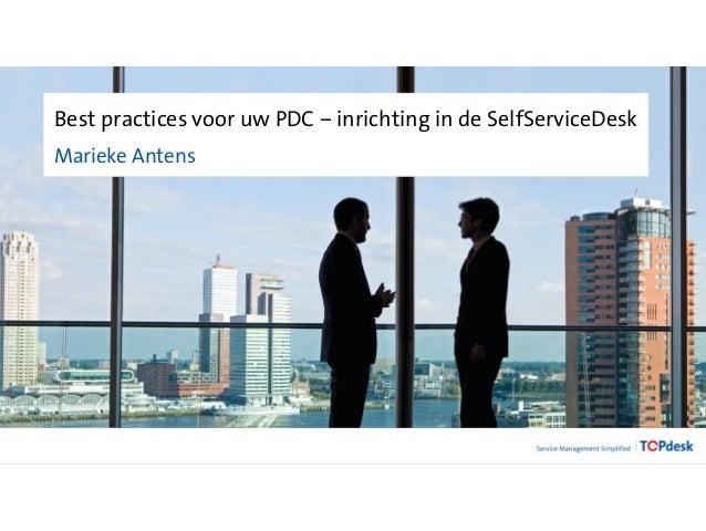 Best practices voor uw PDC – inrichting in de SelfServiceDesk Marieke Antens
