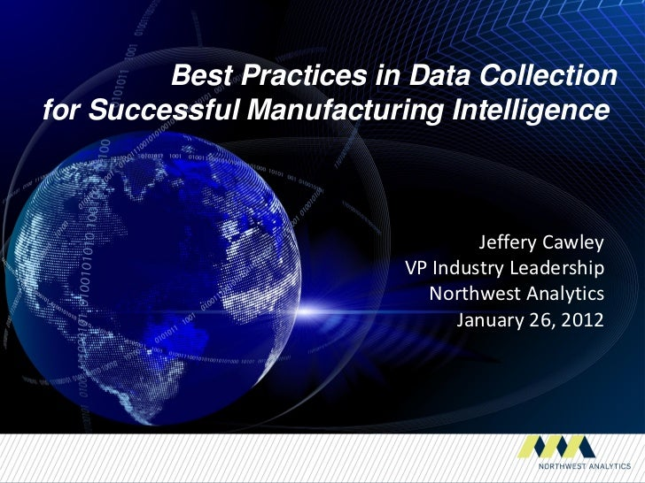 Best Practices in Data Collectionfor Successful Manufacturing Intelligence                                  Jeffery Cawley...