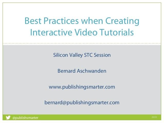 Silicon Valley STC Session Bernard Aschwanden www.publishingsmarter.com bernard@publishingsmarter.com Best Practices when ...