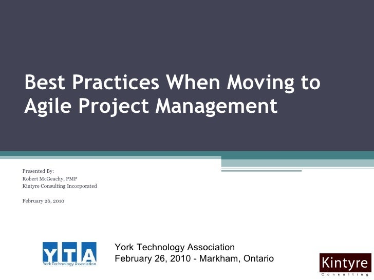 Best Practices When Moving to Agile Project Management Presented By:  Robert McGeachy, PMP Kintyre Consulting Incorporated...