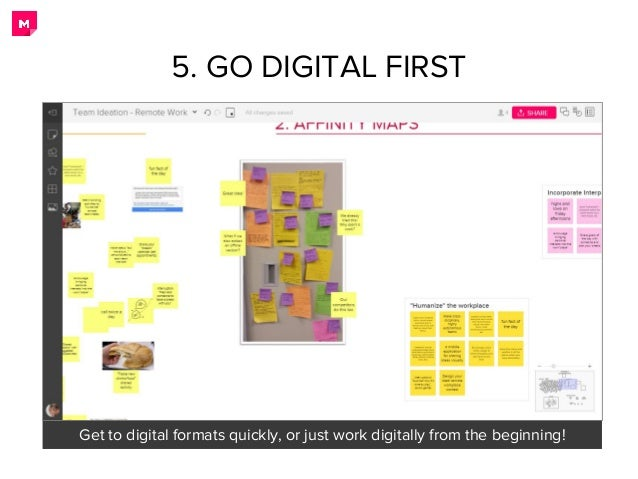 5. GO DIGITAL FIRST Get to digital formats quickly, or just work digitally from the beginning!