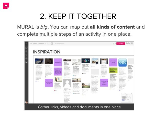 2. KEEP IT TOGETHER MURAL is big. You can map out all kinds of content and complete multiple steps of an activity in one p...