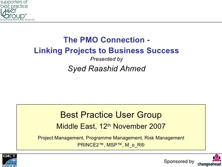 The PMO Connection -Linking Projects to Business Success                    Presented by           Syed Raashid Ahmed     ...
