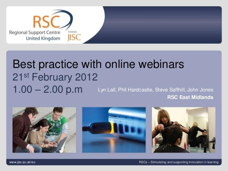 Best practice with online webinars  21st February 2012  1.00 – 2.00 p.m Lyn Lall, Phil Hardcastle, Steve Saffhill, John Jo...
