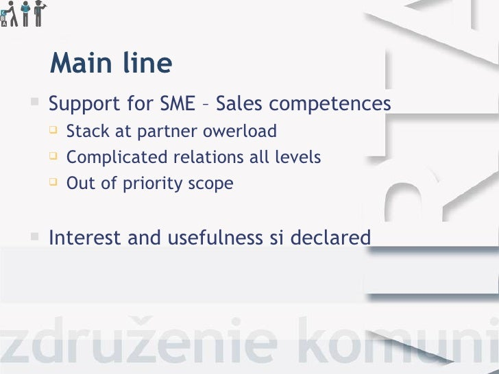 Main line   Support for SME – Sales competences       Stack at partner owerload       Complicated relations all levels ...