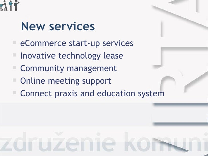 New services   eCommerce start-up services   Inovative technology lease   Community management   Online meeting suppor...