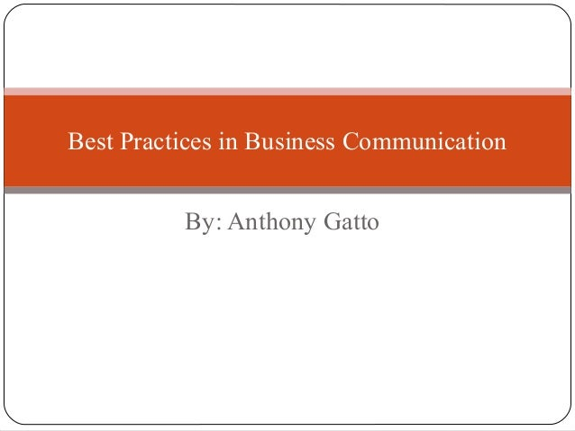 By: Anthony Gatto Best Practices in Business Communication