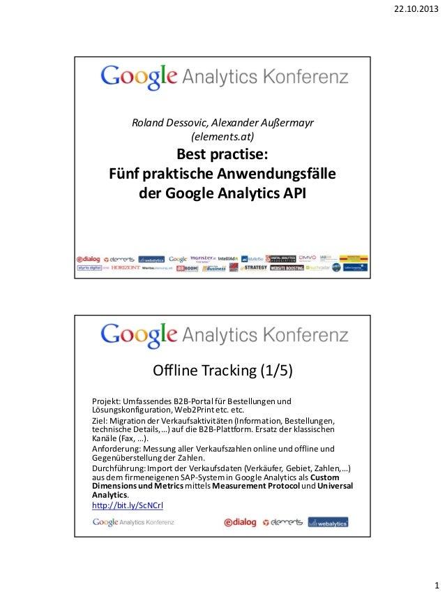 22.10.2013  Roland Dessovic, Alexander Außermayr (elements.at)  Best practise: Fünf praktische Anwendungsfälle der Google ...