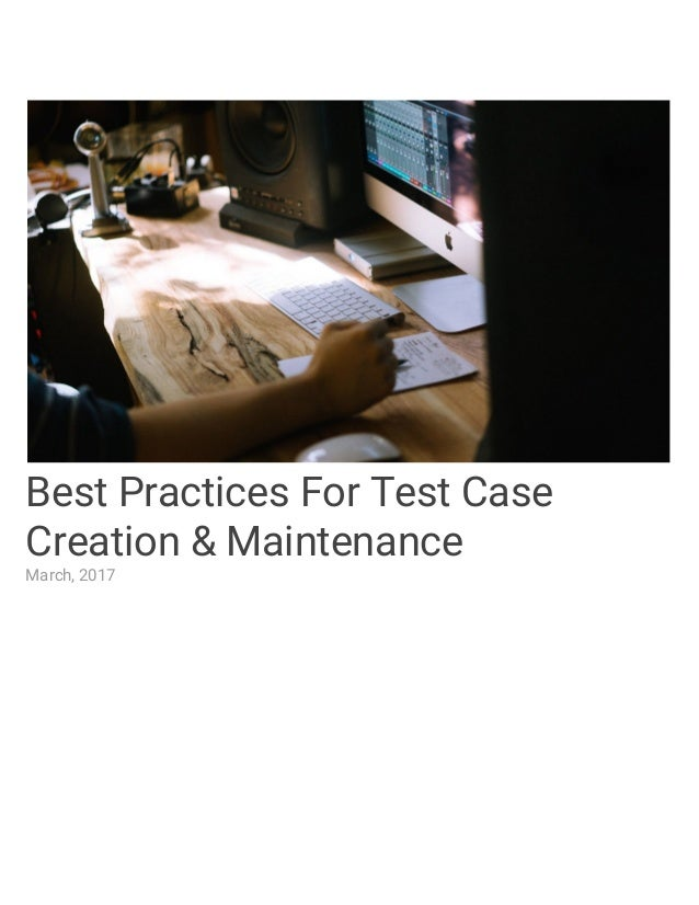 Best Practices For Test Case Creation & Maintenance March, 2017