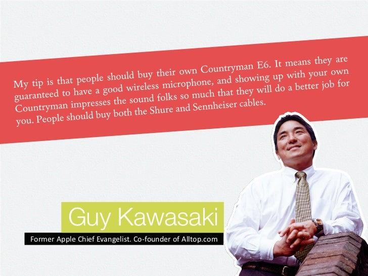 Guy KawasakiFormer Apple Chief Evangelist. Co-founder of Alltop.com