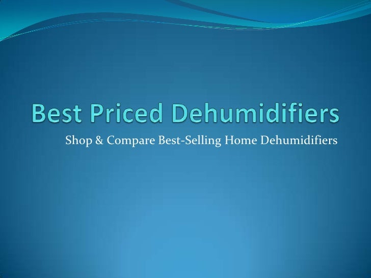 Best Priced Dehumidifiers<br />Shop & Compare Best-Selling Home Dehumidifiers<br />