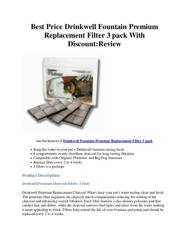 Best Price Drinkwell Fountain PremiumReplacement Filter 3 pack WithDiscount:ReviewSee the features of Drinkwell Fountain P...
