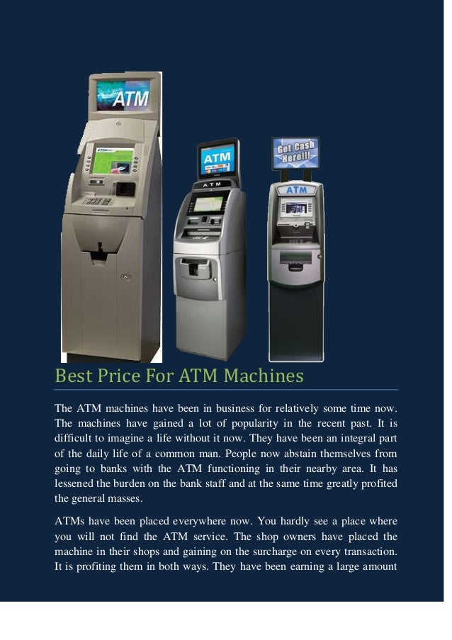 Best Price For ATM MachinesThe ATM machines have been in business for relatively some time now.The machines have gained a ...