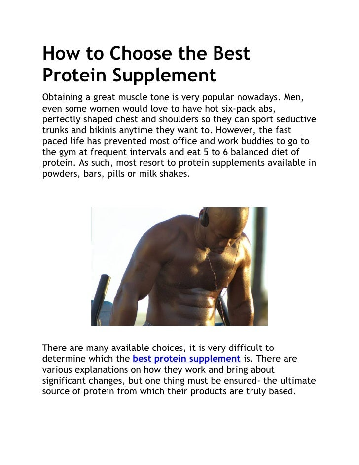 How to Choose the BestProtein SupplementObtaining a great muscle tone is very popular nowadays. Men,even some women would ...