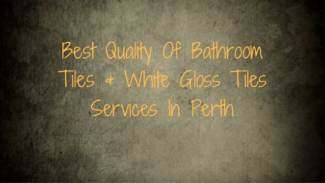 Best Quality Of Bathroom Tiles & White Gloss Tiles Services In Perth