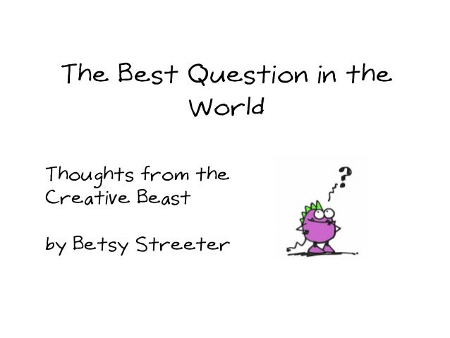 The Best Question in the World Thoughts from the Creative Beast by Betsy Streeter