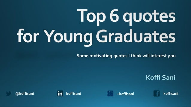 Some motivating quotes I think will interest you koffisani+koffisanikoffisani@koffisani