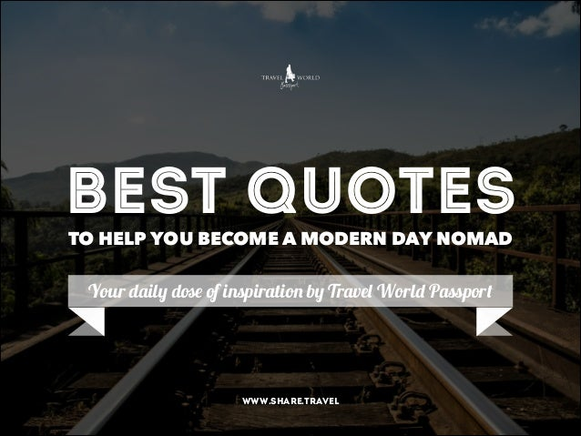 Best Quotes TO HELP YOU BECOME A MODERN DAY NOMAD  Your daily dose of inspiration by Travel World Passport  www.share.trav...