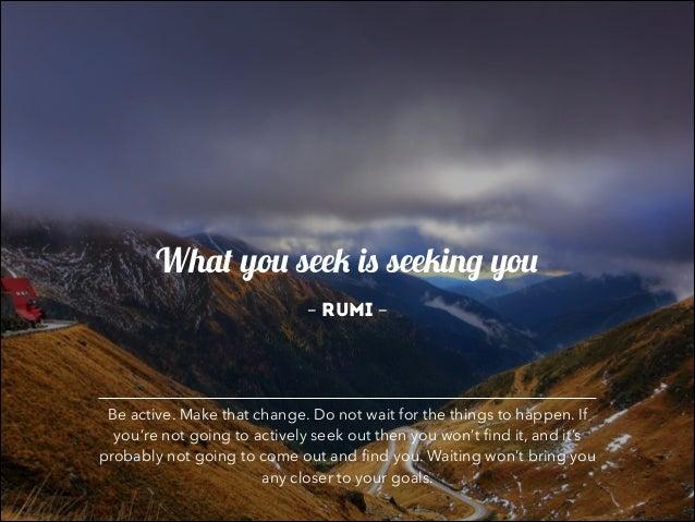 What You Seek Is Seeking