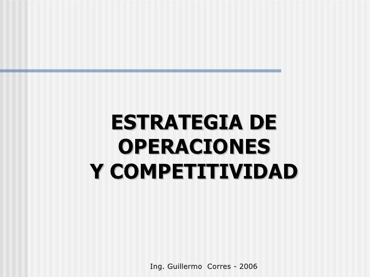 ESTRATEGIA DE OPERACIONES Y COMPETITIVIDAD Ing. Guillermo  Corres - 2006